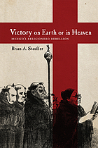 Victory on earth or in heaven : Mexico's Religionero rebellion
