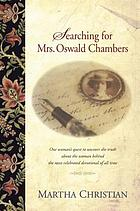 Searching for Mrs. Oswald Chambers : [one woman's quest to uncover the truth about the woman behind the most celebrated devotional of all time]