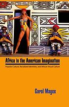 Africa in the American imagination : popular culture, racialized identities, and African visual culture