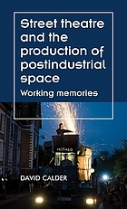 Street theatre and the production of postindustrial space : working memories