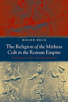 The Religion of the Mithras Cult in the Roman Empire Mysteries of the Unconquered Sun