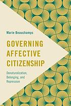 Governing affective citizenship : denaturalization, belonging, and repression