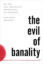 The evil of banality : on the life and death importance of thinking