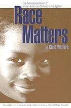 Race matters in child welfare : the overrepresentation of African American children in the system