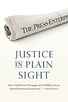 Justice in plain sight : how a small-town newspaper and its unlikely lawyer opened America's courtrooms