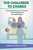 The Challenge of change : reforming health care on the front line in the United States and the United Kingdom