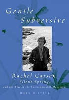 The Gentle Subversive : Rachel Carson, Silent Spring, and the Rise of the Environmental Movement.