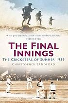 Final innings : the cricketers of summer 1939