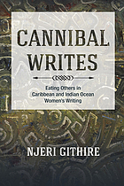 Cannibal writes : eating others in Caribbean and Indian Ocean women's writing