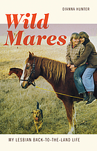 Wild mares : my lesbian back-to-the-land life