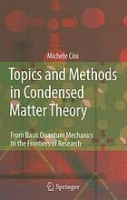 Topics and methods in condensed matter theory : from basic quantum mechanics to the frontiers of research