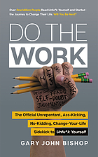 Do the work : the official unrepentant, ass-kicking, no-kidding, change-your-life sidekick to unfu*k yourself