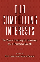 Our compelling interests : the value of diversity for democracy and a prosperous society.