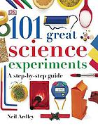 101 great science experiments : [a step-by-step guide]