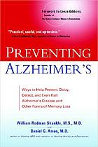Preventing Alzheimer's ways to help prevent, delay, detect, and even halt Alzheimer's disease and other forms of memory loss