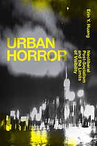 Urban horror : neoliberal post-socialism and the limits of visibility