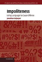 Impoliteness : Using Language to Cause Offence.