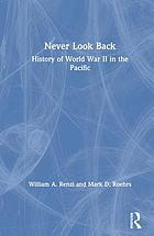 Never look back : a history of World War II in the Pacific