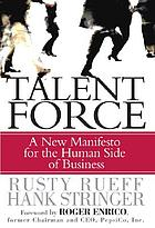 Talent force : a new manifesto for the human side of business