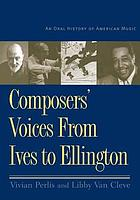 Composers voices from Ives to Ellington : an oral history of American music