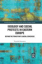 Ideology and social protests in Eastern Europe : beyond the transition's liberal consensus