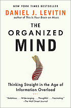 The organized mind : thinking straight in the age of information overload