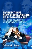 Transnational networking and elite self-empowerment : the making of the judiciary in contemporary Europe and beyond