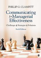 Communicating for Managerial Effectiveness : Challenges | Strategies | Solutions.