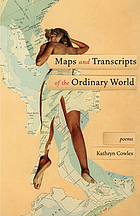 Maps and transcripts of the ordinary world : poems