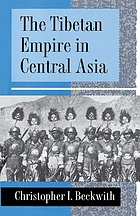 The Tibetan empire in central Asia : a history of the struggle for great power among Tibetans, Turks, Arabs, and Chinese during the early Middle Ages