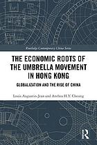 The economic roots of the umbrella movement in Hong Kong : globalization and the rise of China