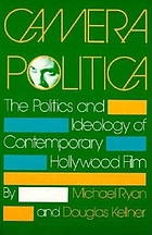 Camera politica : the politics and ideology of contemporary Hollywood film