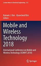 Mobile and wireless technology 2018 : International Conference on Mobile and Wireless Technology (ICMWT 2018)
