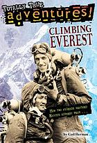 Climbing Everest : how heroes reached Earth's highest peak ...