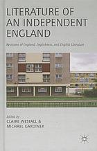 Literature of an independent England : revisions of England, Englishness and English literature