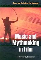 Music and mythmaking in film : genre and the role of the composer