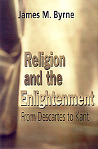 Religion and the Enlightenment : from Descartes to Kant