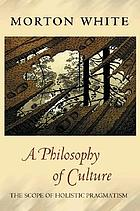 A philosophy of culture : the case for holistic pragmatism