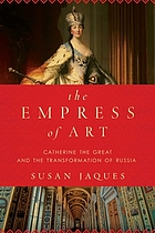 The Empress of art : Catherine the Great and the transformation of Russia