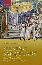 Seeking sanctuary : crime, mercy, and politics in English courts, 1400-1550