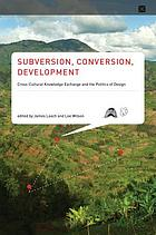 Subversion, conversion, development : cross-cultural knowledge encounter and the politics of design
