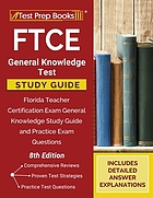 FTCE general knowledge test study guide : Florida Teacher Certification Exam general knowledge study guide and practice exam questions.