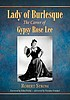 Lady of burlesque : the career of Gypsy Rose Lee by  Robert Strom