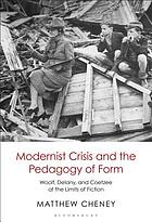 Modernist crisis and the pedagogy of form : Woolf, Delany, and Coetzee at the limits of fiction