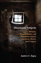 Dissensual subjects : memory, human rights, and postdictatorship in Argentina, Brazil, and Uruguay