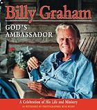 Billy Graham : God's ambassador : a lifelong mission of giving hope to the world