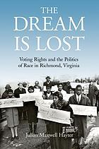 The dream is lost : voting rights and the politics of race in Richmond, Virginia by Julian Maxwell Hayter