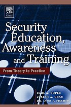 Security education, awareness, and training : from theory to practice