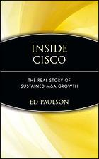 Inside Cisco : The Real Story of Sustained M&A Growth.