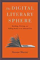 The digital literary sphere : reading, writing, and selling books in the internet era